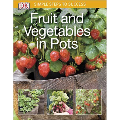 DK Publishing - Simple Steps to Success, Fruit and Vegetables in Pots