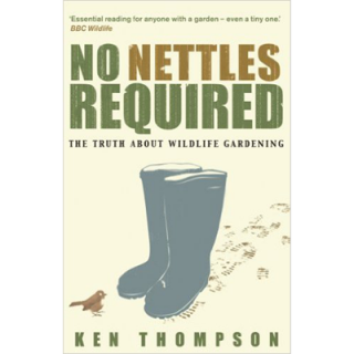 Ken Thompson – No Nettles Required: The Reassuring Truth About Wildlife Gardening
