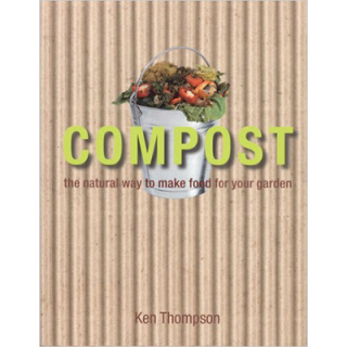 Kenneth Thompson – Compost: The Natural way to Make Food for Your Garden