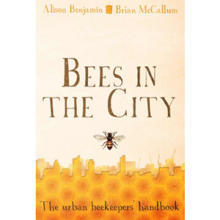 Bees in the City - The urban beekeepers handbook
